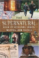 Supernatural Book of Monsters, Demons, Spirits and Ghouls by Alex Irvine (2008)