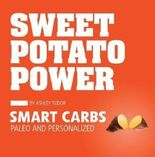 Sweet Potato Power: Smart Carbs; Paleo and Personalized Original Edition by Tudor, Ashley (2012)