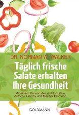 Täglich frische Salate erhalten Ihre Gesundheit: Mit einem Vorwort der Fit for life-Autoren Harvey und Marilyn Diamond von Walker. Norman W. (1993) Taschenbuch