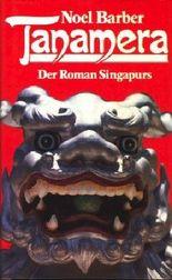 Tanamera. Der Roman Singapurs