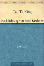 Tao Te King. Nachdichtung von Bodo Kirchner (German Edition)