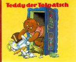 Teddy, der Tolpatsch.