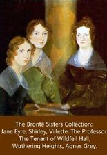 The Brontë Sisters Collection: Jane Eyre, Shirley, Villette, The Professor, Agnes Grey, The Tenant of Wildfell Hall, Wuthering Heights.