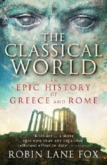 The Classical World: An Epic History of Greece and Rome