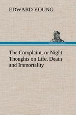 The Complaint, or Night Thoughts on Life, Death and Immortality