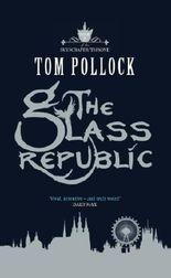 The Glass Republic: The Skyscraper Throne: Book II