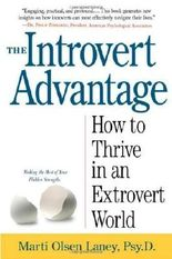 The Introvert Advantage (How To Thrive In An Extrovert World) by Marti Olsen Lany (2002)