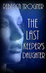 The Last Keeper's Daughter (The Last Keeper's Daughter Series Book 1)