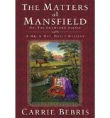 The Matters at Mansfield: Or, the Crawford Affair (Mr. & Mrs. Darcy Mysteries (Paperback)) Bebris, Carrie ( Author ) Aug-31-2010 Paperback