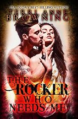 The Rocker Who Needs Me (The Rocker... Book 3)