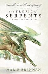 The Tropic of Serpents: A Memoir by Lady Trent (Memoirs of Lady Trent Book 2)
