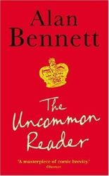 The Uncommon Reader by Alan Bennett 1st (first) Paperpack Printi Edition (2008)