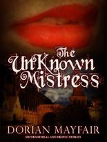 The Unknown Mistress - An Erotica and Romance Paranormal/Historical Novella