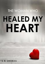 The Woman Who Healed My Heart (Where The Light Enters Book 2)