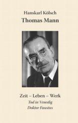 Thomas Mann Buddenbrooks Zauberberg Tod in Venedig Doktor Faustus: Zeit Leben Werk