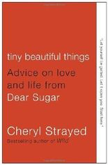 Tiny Beautiful Things: Advice on Love and Life from Dear Sugar by Strayed, Cheryl (2012) Paperback