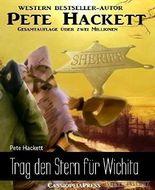 Trag den Stern für Wichita: Ein Pete Hackett Western