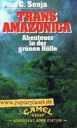 Trans Amazonica. / Adventure Book Edition Band 1. Abenteuer in der grünen Hölle.