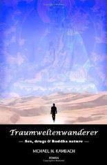 Traumweltenwanderer: Sex, drugs & Buddha nature