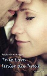 True Love - Unter die Haut