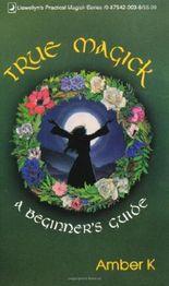 True Magick: A Beginner's Guide (Llewellyn's Practical Magick)