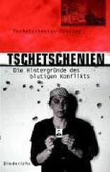 Tschetschenien. Die Hintergründe des blutigen Konflikts.