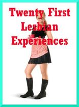 Twenty First Lesbian Experiences: Twenty First Lesbian Sex Erotica Stories
