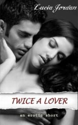 Twice A Lover (Menage/Threesome) - A Contemporary Romance