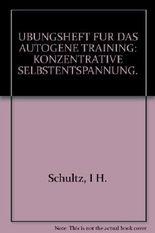 UBUNGSHEFT FUR DAS AUTOGENE TRAINING: KONZENTRATIVE SELBSTENTSPANNUNG.