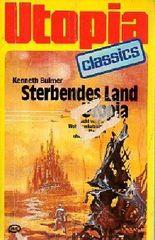 UTOPIA CLASSIS - Taschenbuch, Bd. 34, STERBENDES LAND UTOPIA, Flucht vor der Weltraumkatatstrophe... (Science Fiction)