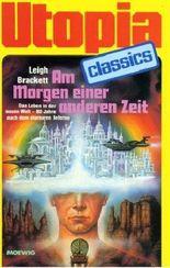 UTOPIA CLASSIS - Taschenbuch, Bd. 50, AM MORGEN EINER ANDEREN ZEIT, 80 Jahre nach dem atomaren Inderno...