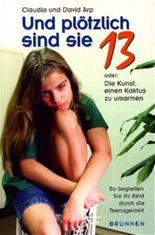 Und plötzlich sind sie 13 oder Die Kunst, einen Kaktus zu umarmen. So begleiten Sie Ihr Kind durch die Teenagerzeit