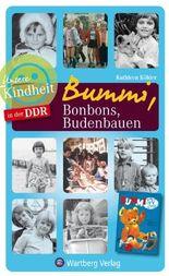 Bummi, Bonbons, Budenbauen - Unsere Kindheit in der DDR