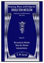 Ursprung, Wesen und Erfolge der OKKULTEN MEDIZIN Einführung in die Geheimmedizin aller Zeiten. Band XI: Hermetische Medizin Stein der Weisen Lebenselixiere