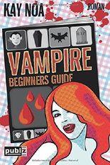 Vampire Beginners Guide - Vom falschen Mann gebissen