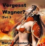 Vergesst Wagner? - Teil 3