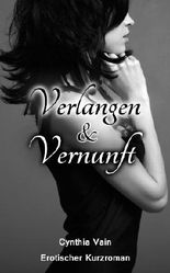 Verlangen & Vernunft: Erotischer Kurzroman