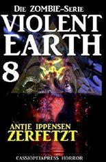 Violent Earth 8: Zerfetzt (Die Zombie-Serie): Cassiopeiapress Spannung (Zombie-Serie VIOLENT EARTH)