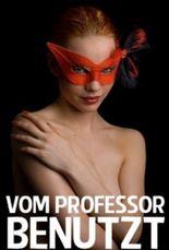Vom Professor Benutzt (Vom Professor Bestraft)