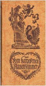 Vom barockenen Frauenzimmer: eine Auslese eigenwillig und echt, aus Liebesakademien, Frauenzimmer-Lexiken, Moritaten-Sammlungen und anderen zeitgenössischen Werken, die der deutsche Barock hinterliess