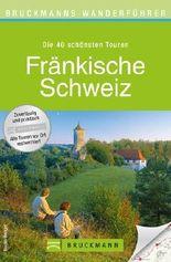 Wanderführer Fränkische Schweiz: Die 40 schönsten Touren zum Wandern am Main und der Pegnitz, rund um Forchheim, Staffelstein, Heiligenstadt und Rabenstein, mit Wanderkarte und GPS-Daten zum Download