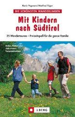 Wanderführer Südtirol für Familien - Mit Kindern nach Südtirol mit vielen Wanderungen, Karten und Ausflugsmöglichkeiten auf 96 Seiten