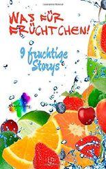 Was für Früchtchen: 9 fruchtige Storys