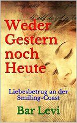 Weder Gestern noch Heute: Liebesbetrug an der Smiling-Coast (German Edition)
