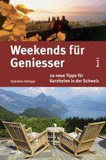 Weekends für Geniesser, 20 neue Tipps für Kurzferien in der Schweiz