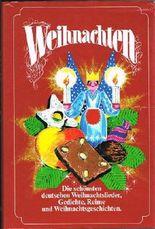 Weihnachten. Die schönsten deutschen Weihnachtslieder, Gedichte, Reime und Weihnachtsgeschichten.