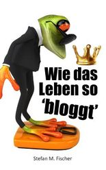 Wie das Leben so bloggt