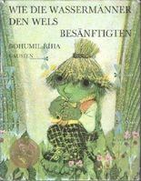 Wie die Wassermänner den Wels besänftigen. Illustriert von Jan Kudlacek. Deutsch von Günter Jarosch.