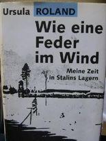 Wie eine Feder im Wind. Meine Zeit in Stalins Lagern