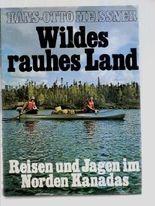 Wildes rauhes Land - Reisen und Jagen im Norden Kanadas